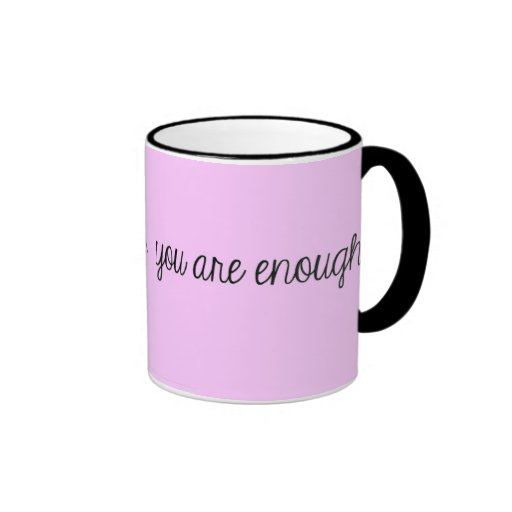 YOU ARE ENOUGH MOTIVATIONAL ENCOURAGEMENT QUOTES E COFFEE MUGS