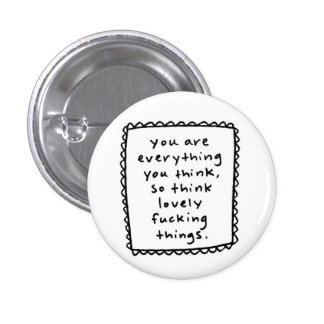 you are everything you think... 3 cm round badge