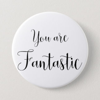 You are Fantastic, Inspiring Message 7.5 Cm Round Badge
