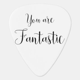 You are Fantastic, Inspiring Message Plectrum