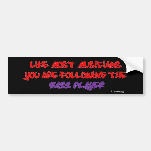 You are following the Bass Player - Plain Black Bumper Stickers