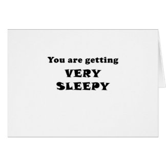 You are Getting Very Sleepy Card