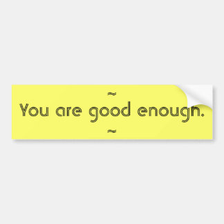 You are good enough bumper stickers