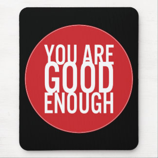 You Are Good Enough (Choose Your Own Color) Mouse Pad