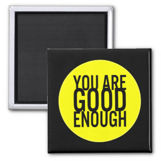 You Are Good Enough (Choose Your Own Color) Square Magnet