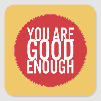You Are Good Enough (Choose Your Own Color) Square Sticker