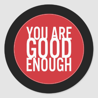 You Are Good Enough (Choose Your Own Color) Round Sticker