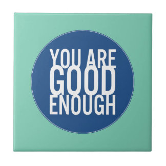 You Are Good Enough (Choose Your Own Color) Small Square Tile