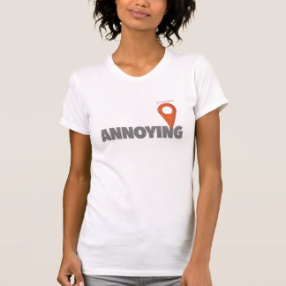 You Are Here - Annoying Tshirt