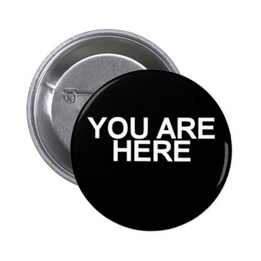 You Are Here Pinback Buttons