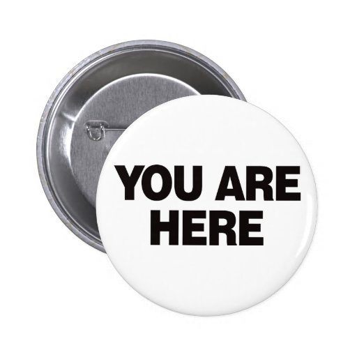 You Are Here - Black Pinback Buttons