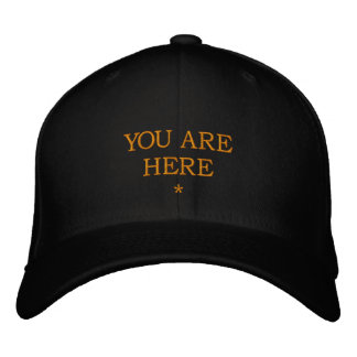 YOU ARE HERE             * EMBROIDERED BASEBALL CAP