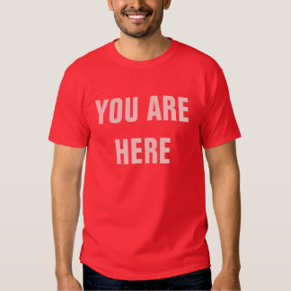 YOU ARE HERE TEE SHIRTS