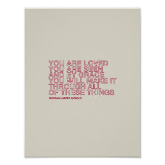 You are loved you are seen and by grace you will poster