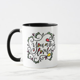 You Are Lovely, hand lettered Mug