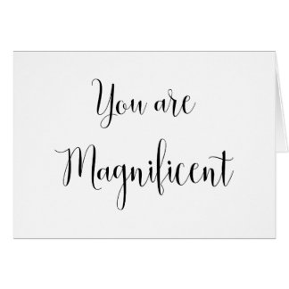 You are Magnificent, Inspiring Message Card