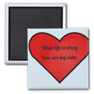 You are my calm heart magnet