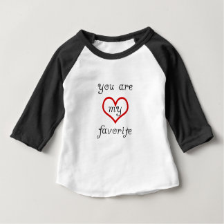 you are my favorite baby T-Shirt