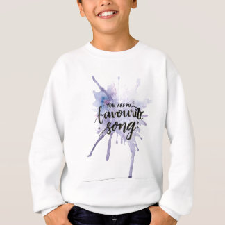 You are my favourite song sweatshirt