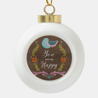 You are my Happy Ceramic Ball Decoration