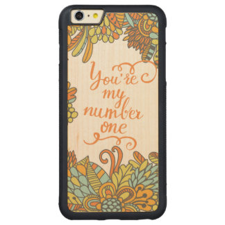 You Are My Number One Carved® Maple iPhone 6 Plus Bumper Case