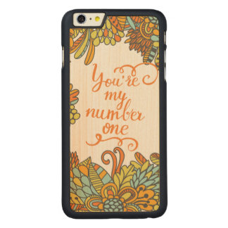 You Are My Number One Carved® Maple iPhone 6 Plus Case