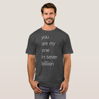 You are my one in seven billion funny humorous T-Shirt