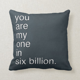 you are my one in six billion. cushion