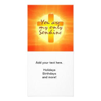 You are My Only Sunshine with Cross Photo Greeting Card