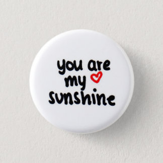 you are my sunshine <3 3 cm round badge