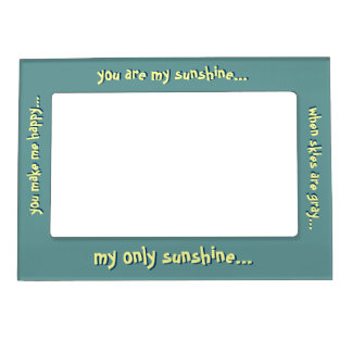 You Are My Sunshine Picture Frame Magnets