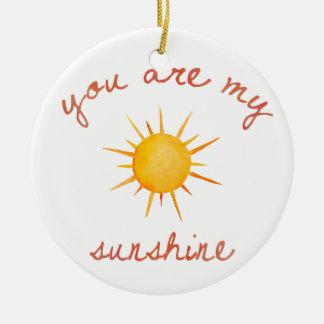 You Are My Sunshine Quote Art Ceramic Ornament