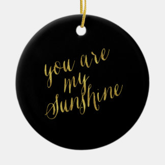 You Are My Sunshine Quote Faux Gold Foil Sparkly Ceramic Ornament