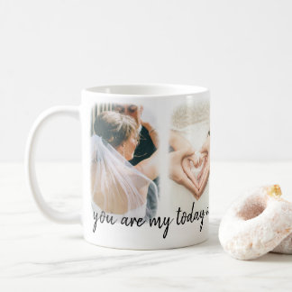 You Are My Today And All of My Tomorrows Wedding Coffee Mug