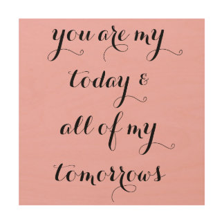 You Are My Today Sign Wood Canvases