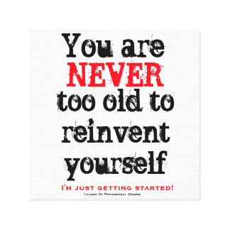 You are NEVER too old to reinvent yourself Canvas Print