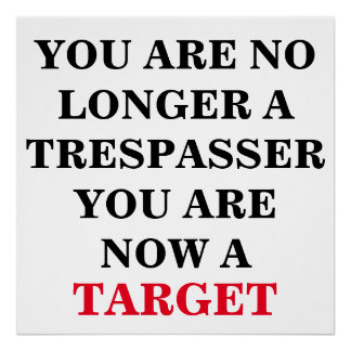 You are no longer a trespasser, you are a target poster