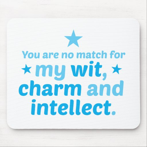You are no match for wit charm and intellect funny mouse pad