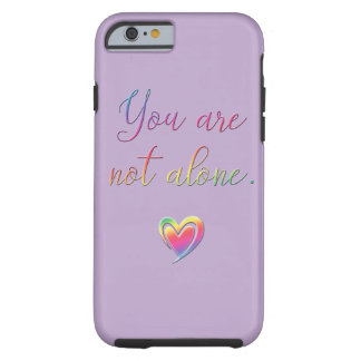 You Are Not Alone Tough iPhone 6 Case