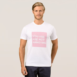 You Are Not Annoying Shirt