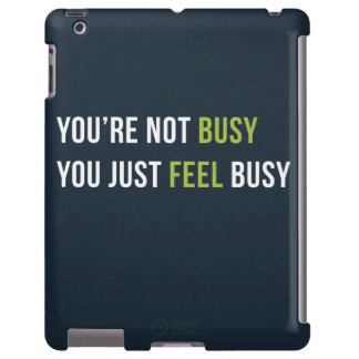 You are not busy. You just feel busy ipad case