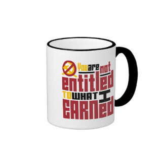 You Are Not Entitled to What I Earned Coffee Mugs