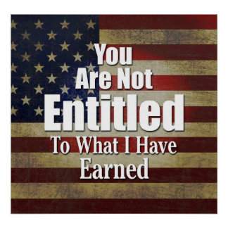 You are not Entitled to what I have Earned Poster