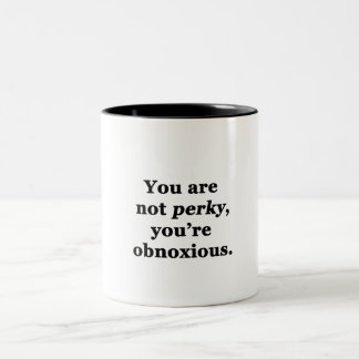 You Are Not Perky, You're Obnoxious Two-Tone Coffee Mug