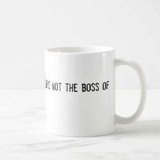 You are not the boss of me classic white coffee mug