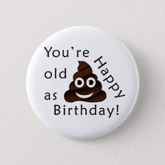 You are old as...Happy Birthday | funny poop emoji 6 Cm Round Badge