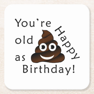 You are old as...Happy Birthday | funny poop emoji Square Paper Coaster