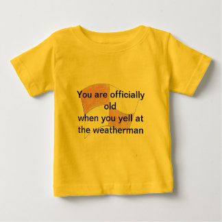 You are old when you yell at the weatherman baby T-Shirt