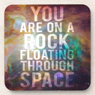 You Are On A Rock Floating Through Space - Quote Beverage Coasters
