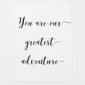 You are our greatest adventure swaddle blankets